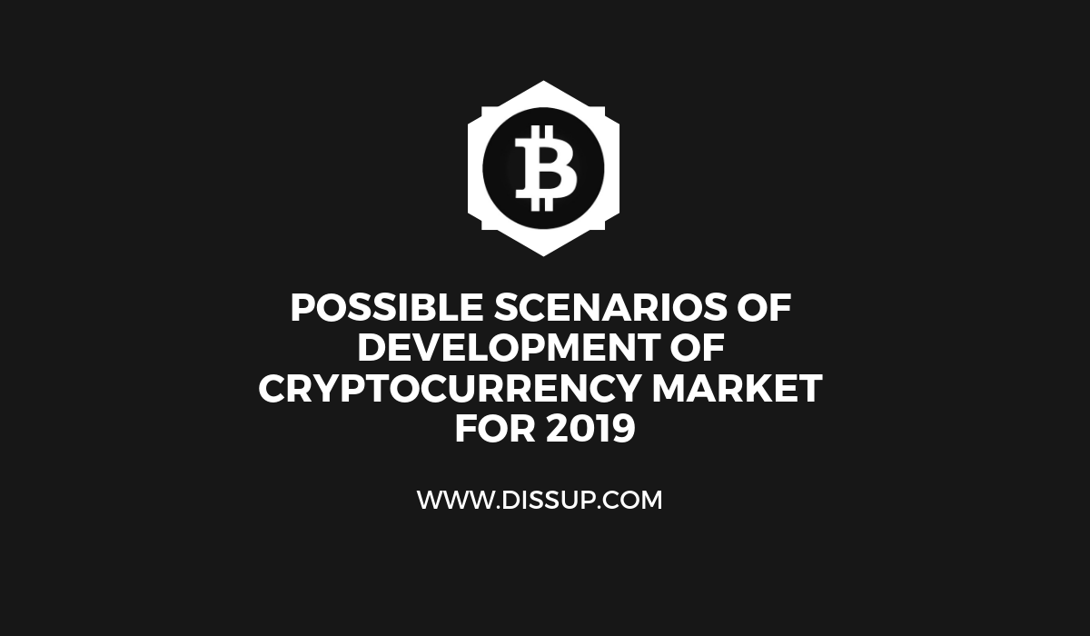 Possible Scenarios of Development of Cryptocurrency Market for 2019